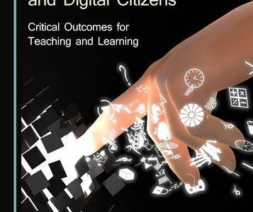 Creating Engaged Learning and Digital Citizens:  Critical Outcomes for Teaching and Learning